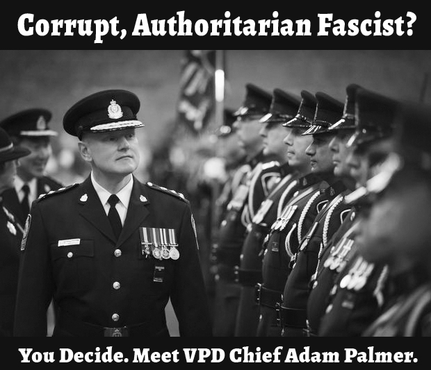 VPD Chief Adam Palmer Is Corrupt And Must Be Publicly Removed From Active Duty